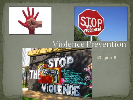 Chapter 8. Violence is any behavior that causes physical or psychological harm to a person or damage to property. Popular TV shows, movies, music, and.