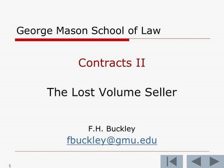 1 George Mason School of Law Contracts II The Lost Volume Seller F.H. Buckley