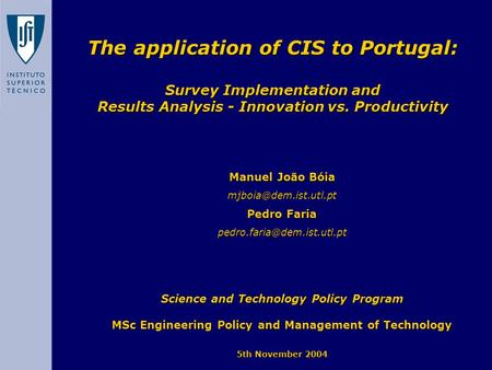 The application of CIS to Portugal: Survey Implementation and Results Analysis - Innovation vs. Productivity Manuel João Bóia Pedro.