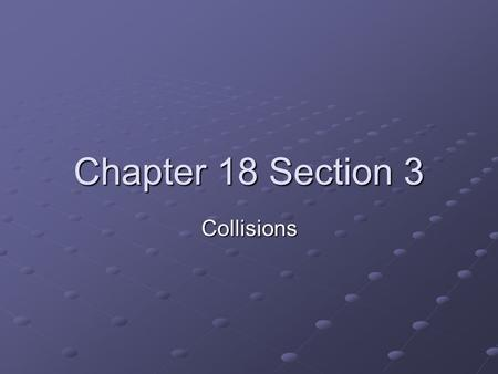 Chapter 18 Section 3 Collisions. Mass Mass is the amount of matter in an object The mass of an object affects how easy it is to changes its motion.