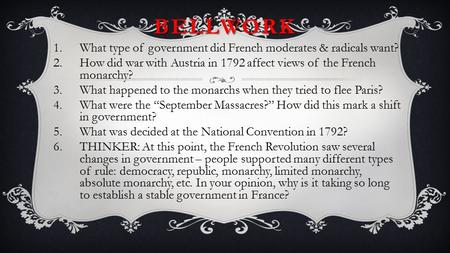 BELLWORK What type of government did French moderates & radicals want?