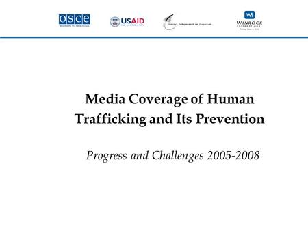 Media Coverage of Human Trafficking and Its Prevention Progress and Challenges 2005-2008.