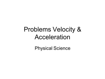 Problems Velocity & Acceleration Physical Science.