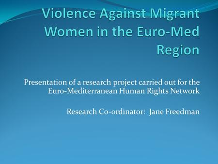 Presentation of a research project carried out for the Euro-Mediterranean Human Rights Network Research Co-ordinator: Jane Freedman.
