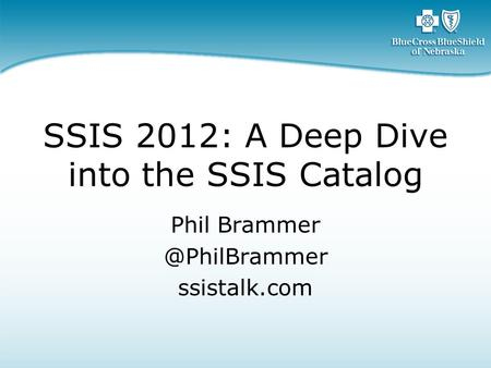 SSIS 2012: A Deep Dive into the SSIS Catalog Phil ssistalk.com.