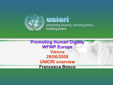 Promoting Human Dignity WFWP Europe Vienna 28/06/2008 UNICRI overview Francesca Bosco.