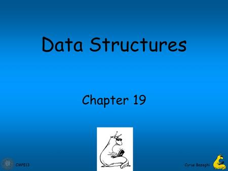 CMPE13 Cyrus Bazeghi Chapter 19 Data Structures. CMPE13 19-2 Data Structures A data structure is a particular organization of data in memory. –We want.