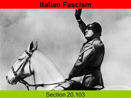 Italian Fascism Section 20.103. Differences between Dictatorship and Totalitarianism Dictatorship Older & only a theory of government Expedient Designed.
