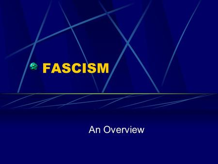 FASCISM An Overview.