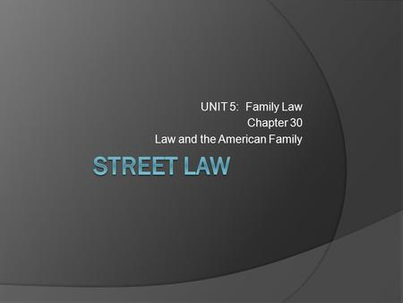 UNIT 5: Family Law Chapter 30 Law and the American Family.
