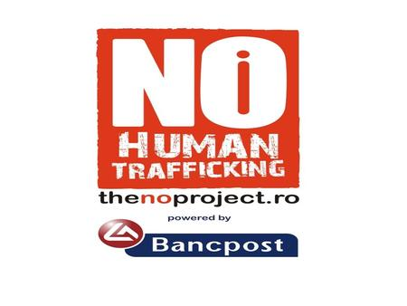 thenoproject.ro | 2 What isThe NO Project? thenoproject.ro | 3 The NO Project Public awareness campaign on Human Trafficking aiming to inform, inspire.
