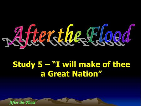 "After the Flood Study 5 – ""I will make of thee a Great Nation"""