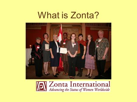 What is Zonta?. Zonta's Mission Zonta International is an international service organization of executives in business and the professions working together.