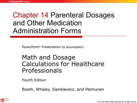 © 2012 The McGraw-Hill Companies, Inc. All rights reserved. Chapter 14 Parenteral Dosages and Other Medication Administration Forms PowerPoint ® Presentation.
