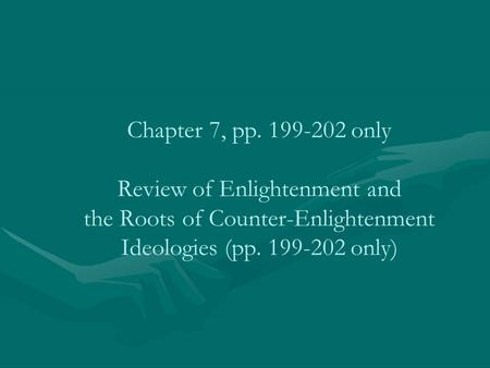 Chapter 7, pp. 199-202 only Review of Enlightenment and the Roots of Counter-Enlightenment Ideologies (pp. 199-202 only)