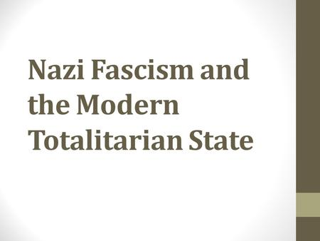 Nazi Fascism and the Modern Totalitarian State. Questions How does a totalitarian regime control a society? Why does a totalitarian regime reject the.