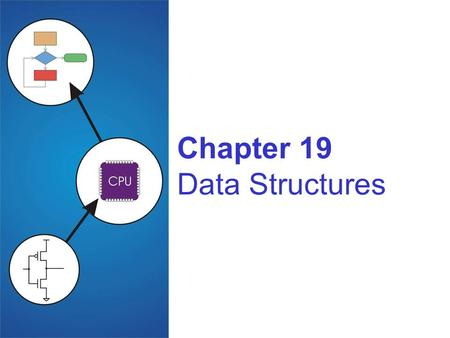 Chapter 19 Data Structures. 19-2 Data Structures A data structure is a particular organization of data in memory. We want to group related items together.