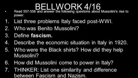 BELLWORK 4/16 Read 557-558 and answer the following questions about Mussolini's rise to power: 1.List three problems Italy faced post-WWI. 2.Who was Benito.