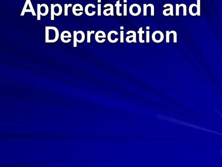 Appreciation and Depreciation. Appreciation refers to an amount increasing.