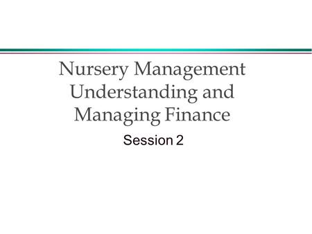 Nursery Management Understanding and Managing Finance Session 2.