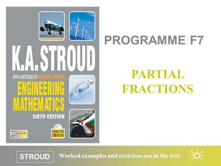 STROUD Worked examples and exercises are in the text PROGRAMME F7 PARTIAL FRACTIONS.
