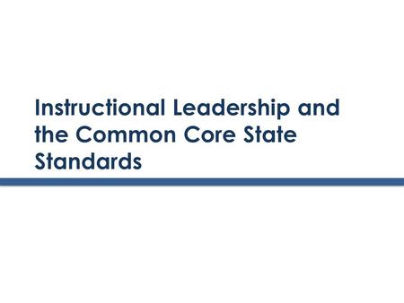 Instructional Leadership and the Common Core State Standards.