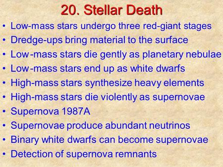 20. Stellar Death Low-mass stars undergo three red-giant stages Dredge-ups bring material to the surface Low-mass stars die gently as planetary nebulae.