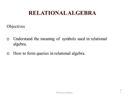 RELATIONAL ALGEBRA Objectives