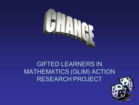 GIFTED LEARNERS IN MATHEMATICS (GLIM) ACTION RESEARCH PROJECT.