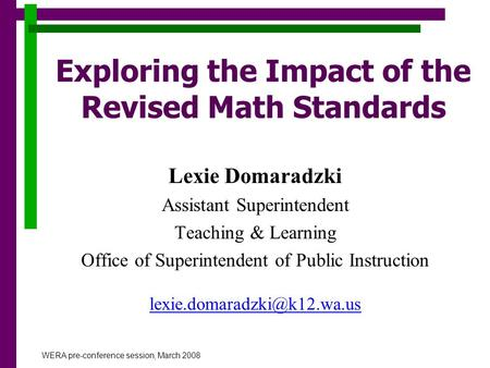 Exploring the Impact of the Revised Math Standards Lexie Domaradzki Assistant Superintendent Teaching & Learning Office of Superintendent of Public Instruction.
