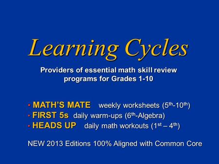 Learning Cycles Providers of essential math skill review programs for Grades 1-10 MATH'S MATE weekly worksheets (5 th -10 th ) MATH'S MATE weekly worksheets.