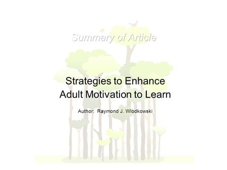 Strategies to Enhance Adult Motivation to Learn Author: Raymond J. Wlodkowski.