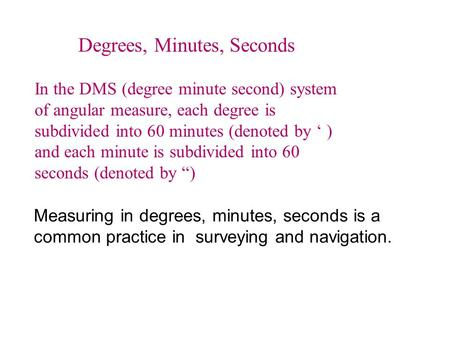Degrees, Minutes, Seconds