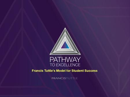 Francis Tuttle's Model for Student Success. Pathway to Excellence Update Michelle Keylon.