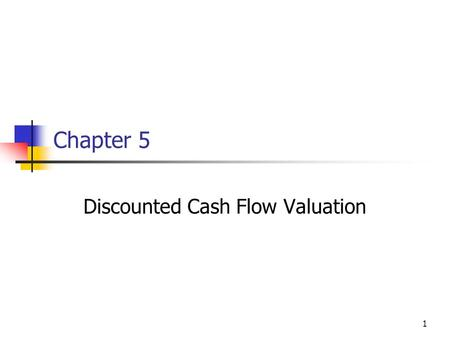 1 Chapter 5 Discounted Cash Flow Valuation. 2 Overview Important Definitions Finding Future Value of an Ordinary Annuity Finding Future Value of Uneven.