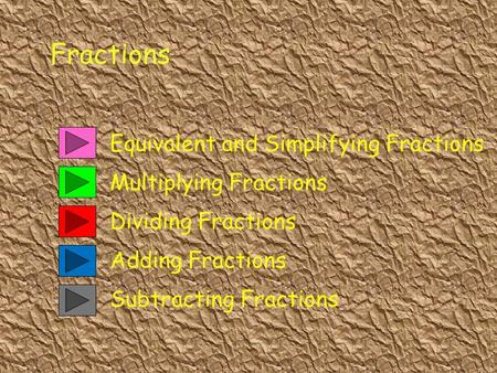 Equivalent and Simplifying Fractions Adding Fractions Multiplying Fractions Fractions Dividing Fractions Subtracting Fractions.