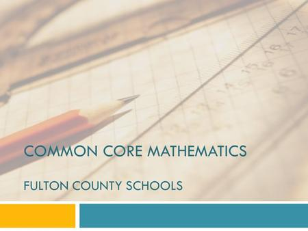 COMMON CORE MATHEMATICS FULTON COUNTY SCHOOLS. Essential Questions  What is my child learning in math?  How different are the new Common Core Standards.