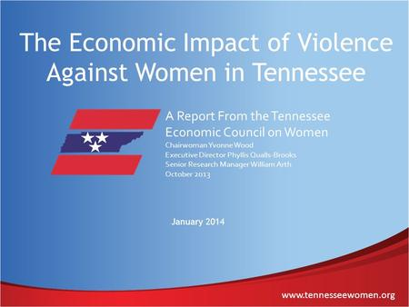 Www.tennesseewomen.org The Economic Impact of Violence Against Women in Tennessee A Report From the Tennessee Economic Council on Women Chairwoman Yvonne.