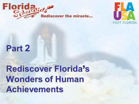 Part 2 Rediscover Florida ' s Wonders of Human Achievements.
