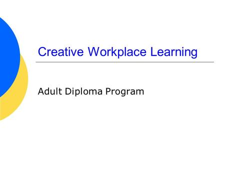 Creative Workplace Learning Adult Diploma Program.