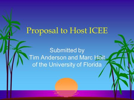 Proposal to Host ICEE Submitted by Tim Anderson and Marc Hoit of the University of Florida.