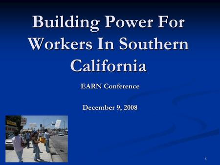 1 Building Power For Workers In Southern California EARN Conference December 9, 2008.