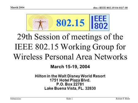 Doc.: IEEE 802.15-04-0117-00 Submission March 2004 Robert F. HeileSlide 1 802.15 29th Session of meetings of the IEEE 802.15 Working Group for Wireless.