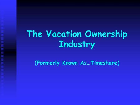 The Vacation Ownership Industry (Formerly Known As…Timeshare)