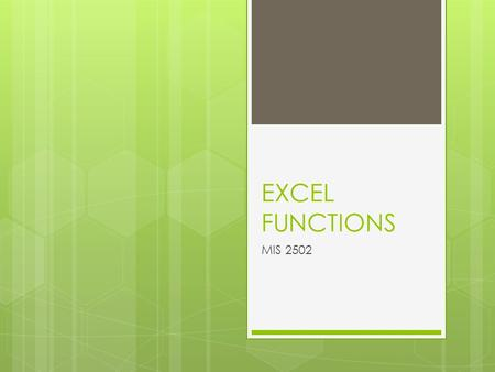 EXCEL FUNCTIONS MIS 2502. THE BASICS  LEFT(), RIGHT(), MID()  Keep X characters from string  CONCATENATE()  Join two strings together  TRIM()  Drop.