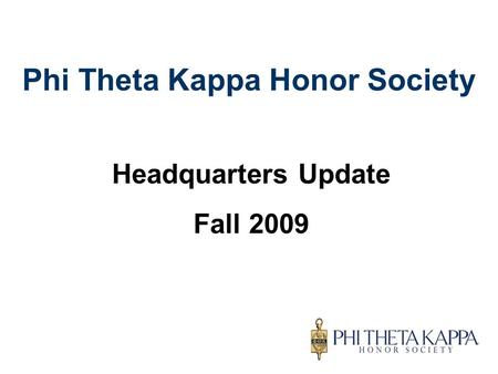 Phi Theta Kappa Honor Society Headquarters Update Fall 2009.
