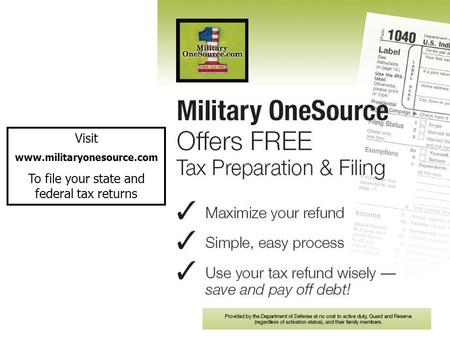Visit www.militaryonesource.com To file your state and federal tax returns.