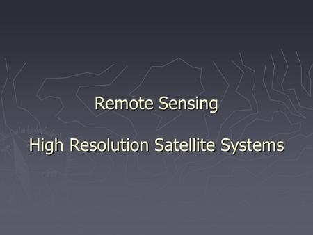 Remote Sensing High Resolution Satellite Systems.