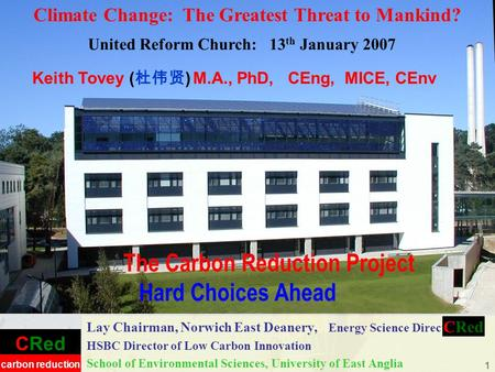 CRed carbon reduction 1 The Carbon Reduction Project Hard Choices Ahead Lay Chairman, Norwich East Deanery, Energy Science Director: HSBC Director of Low.