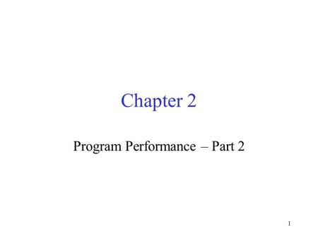 1 Chapter 2 Program Performance – Part 2. 2 Step Counts Instead of accounting for the time spent on chosen operations, the step-count method accounts.
